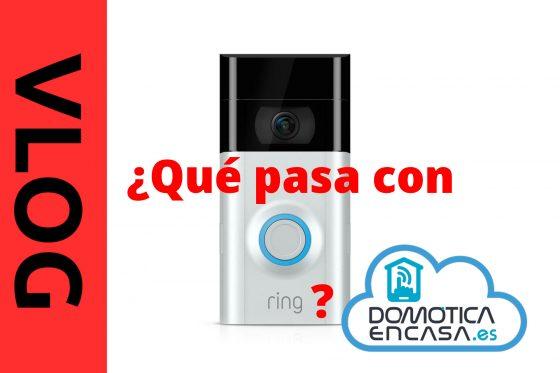 VLOG 23: ¿Qué pasa con Ring?