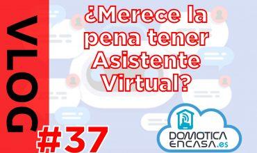 VLOG de si merece la pena tener asistente virtual