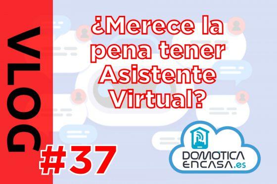 VLOG #37: ¿Merece la pena un asistente virtual? ¿Cómo lo uso?